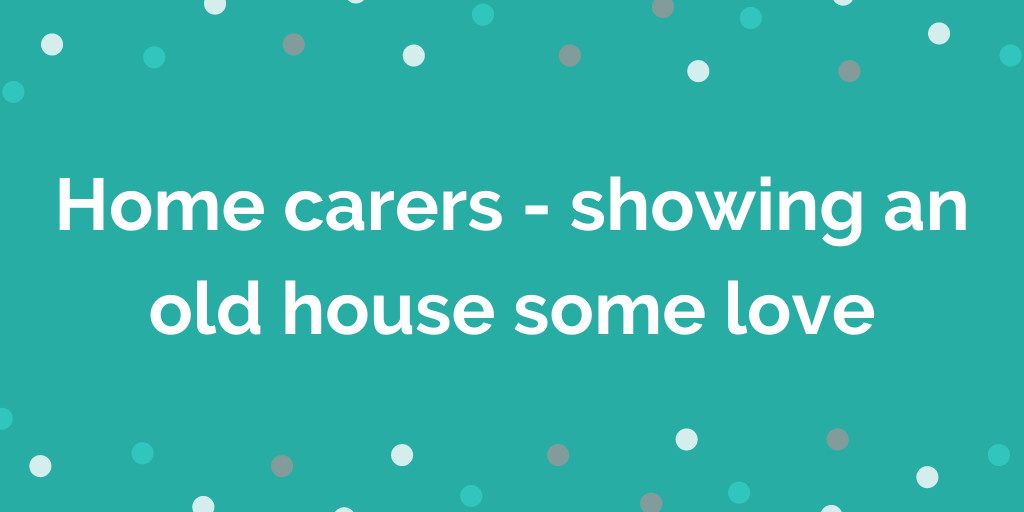 Home carers - showing an old house some love