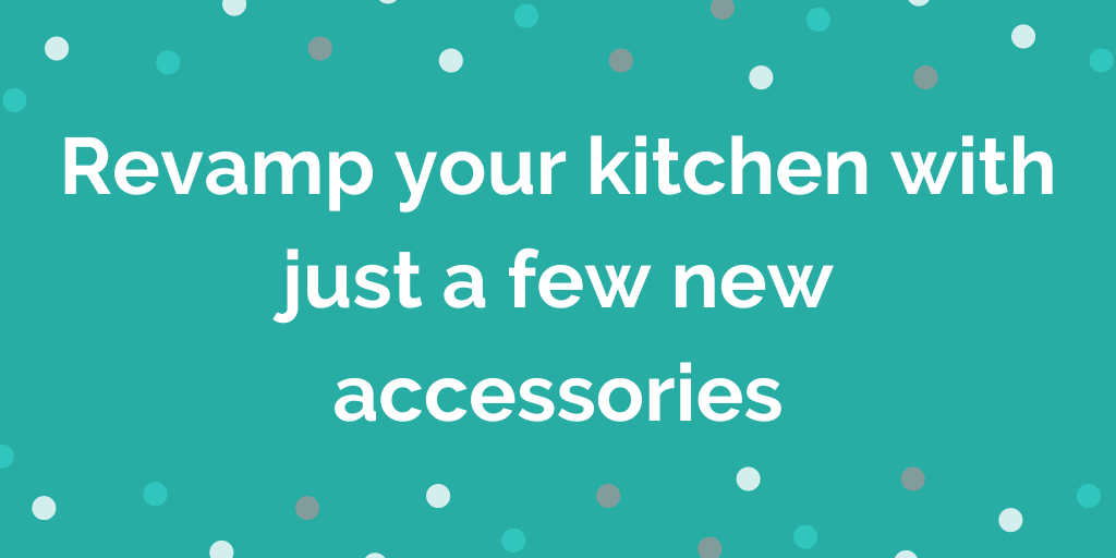 Revamp your kitchen with just a few new accessories