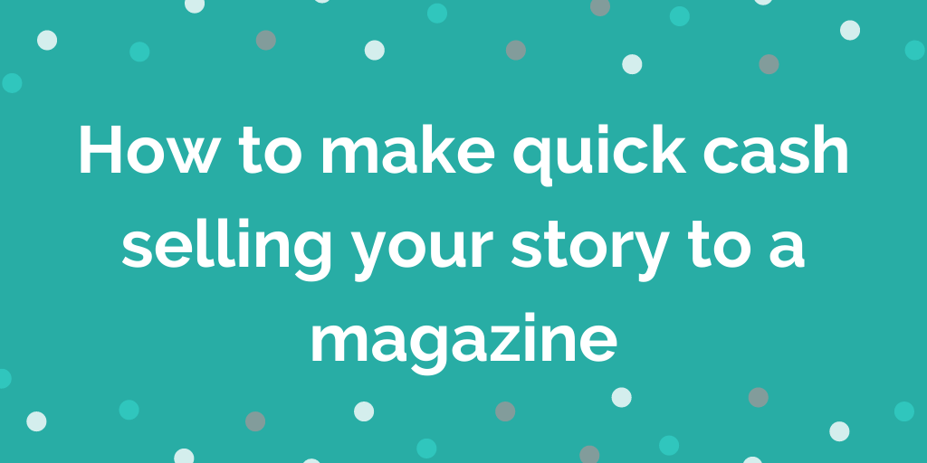 How to make quick cash selling your story to a magazine