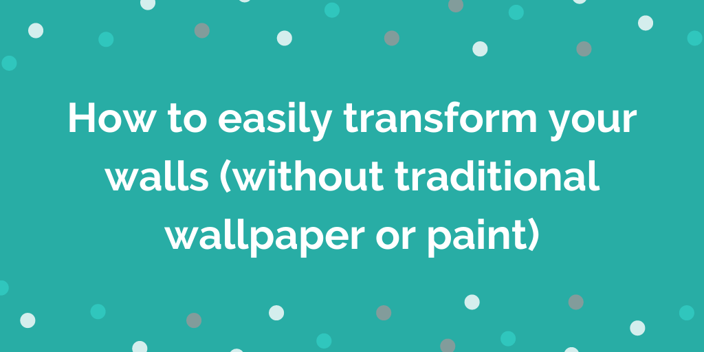 How to easily transform your walls (without traditional wallpaper or paint)