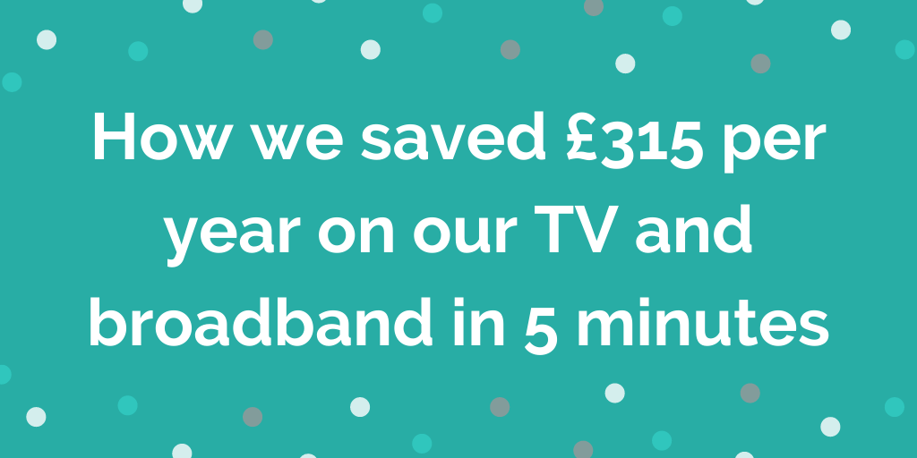 How we saved £315 per year on our TV and broadband in 5 minutes