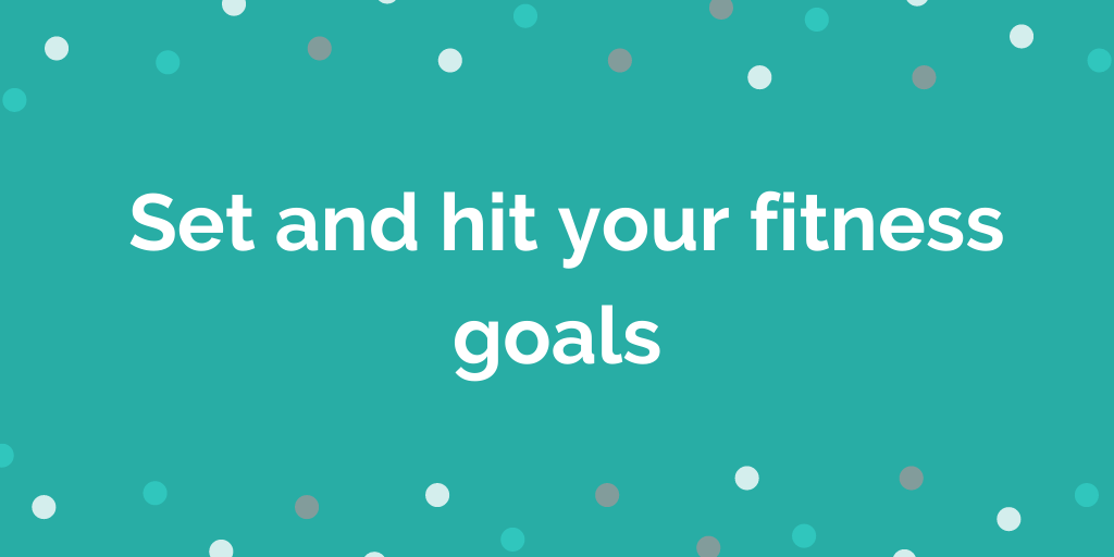 Set and hit your fitness goals