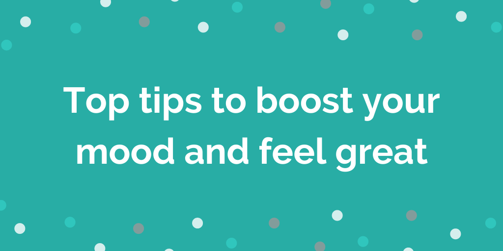 Top tips to boost your mood and feel great