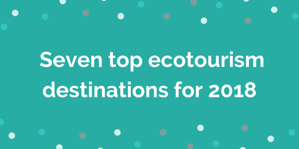 _Seven top ecotourism destinations for 2018