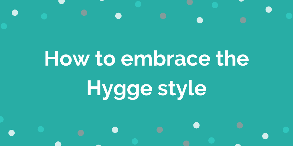 How to embrace the Hygge style