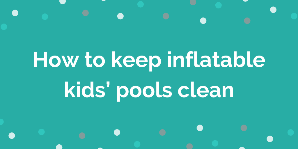 How to keep inflatable kids pools clean