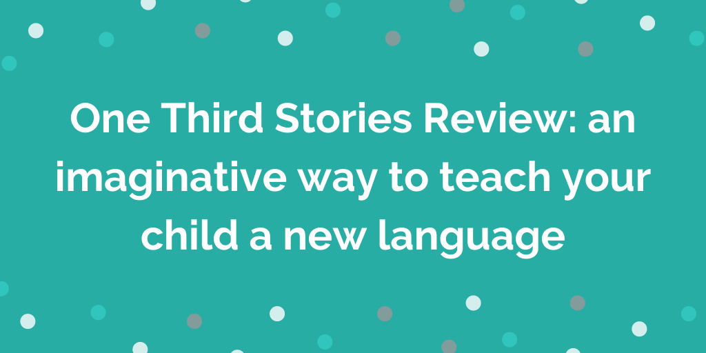 One Third Stories Review_ an imaginative way to teach your child a new lang