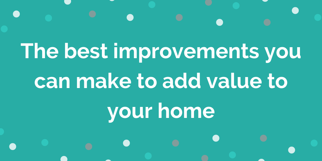 The best improvements you can make to add value to your home