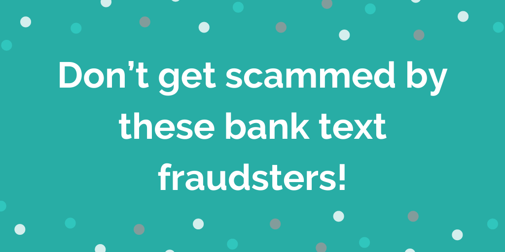 Don't get scammed by these bank text fraudsters!