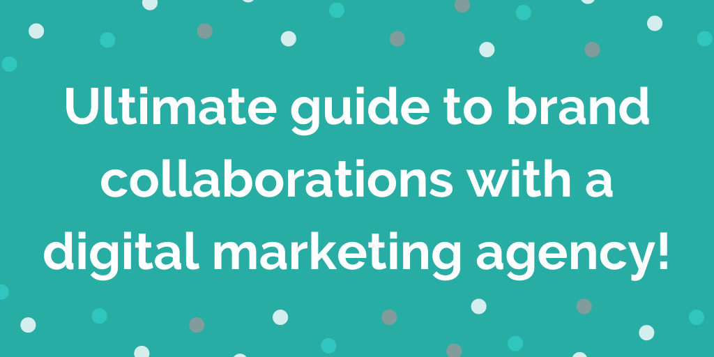 Ultimate Guide to Brand Collaborations with a Digital Marketing Agency!