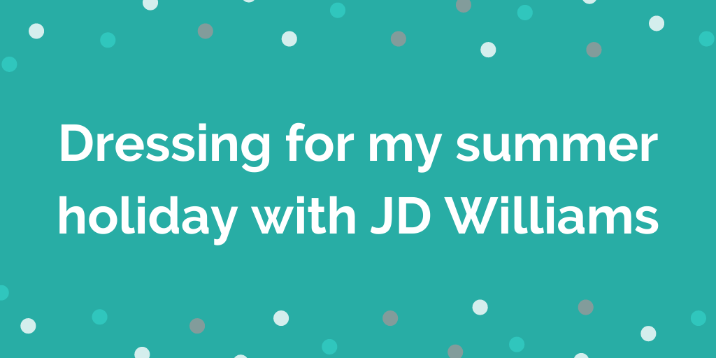 Dressing for my summer holiday with JD Williams