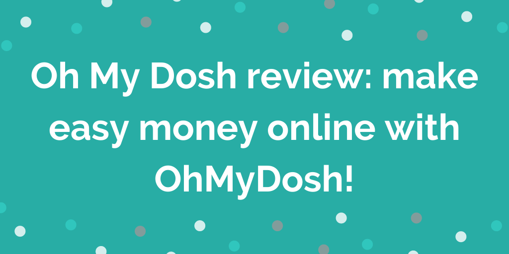 Oh My Dosh review_ make easy money online with OhMyDosh!