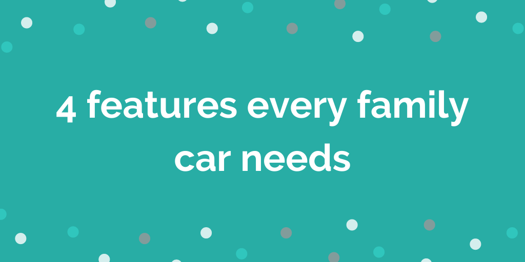 4 features every family car needs
