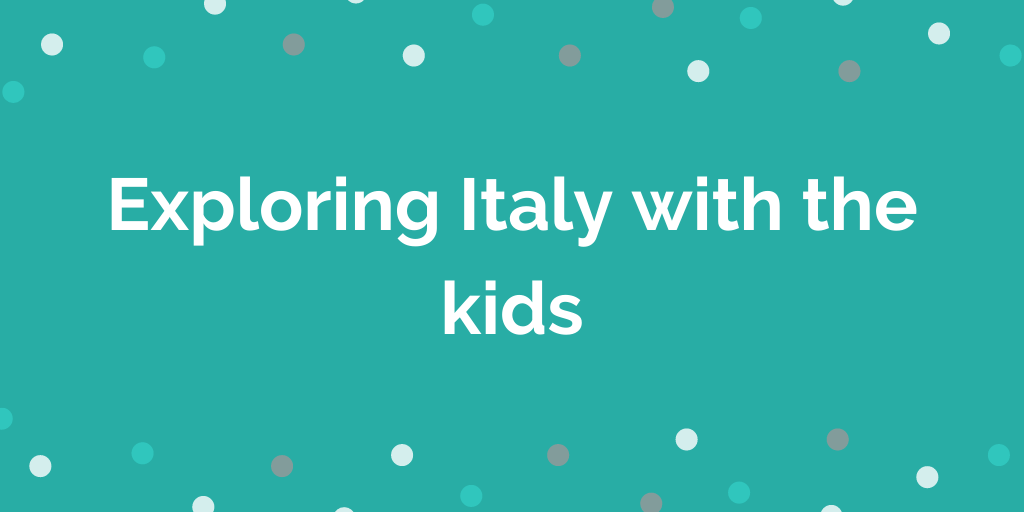 Exploring Italy with the kids