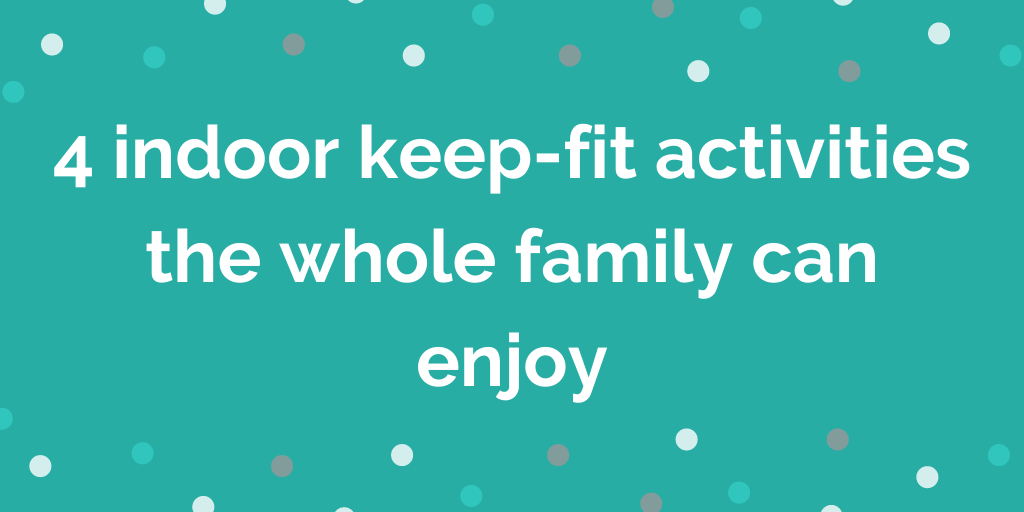 4 indoor keep-fit activities the whole family can enjoy