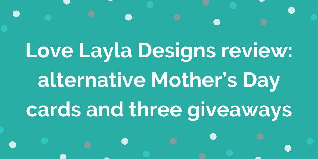 Love Layla Designs review_ alternative Mother's Day cards and three giveawa