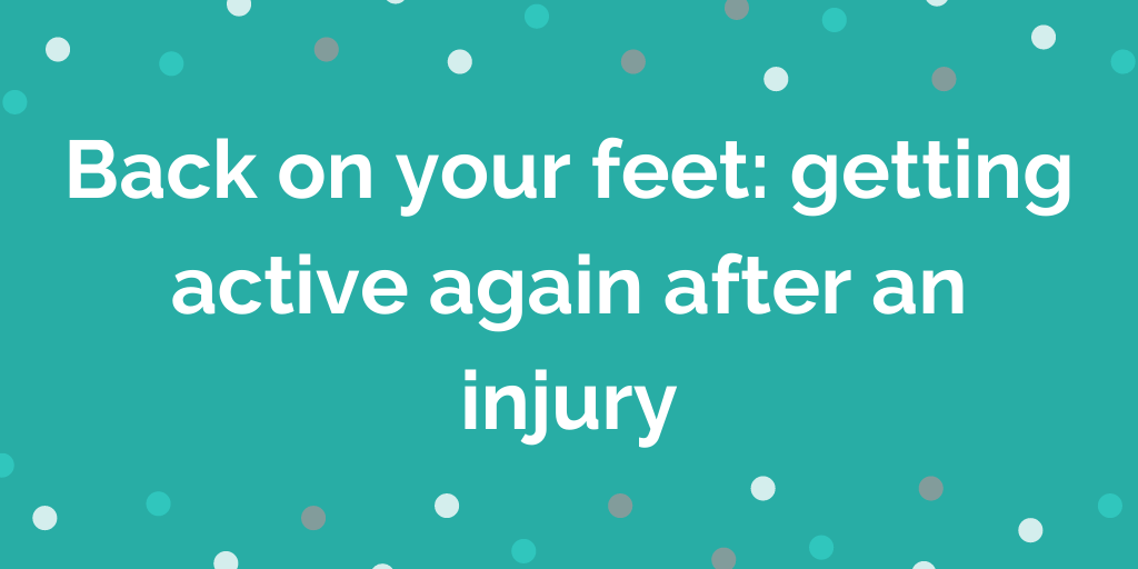 Back on your feet getting active again after an injury