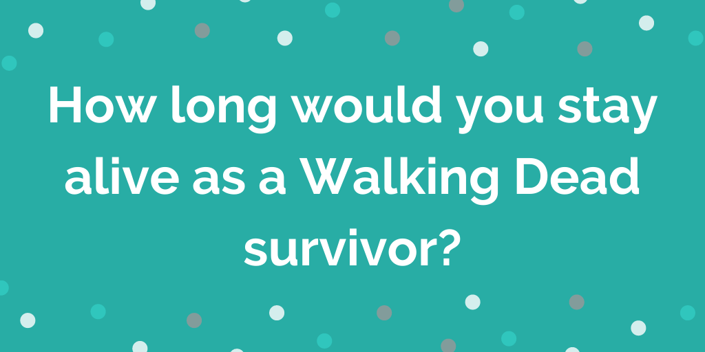 How long would you stay alive as a Walking Dead survivor_
