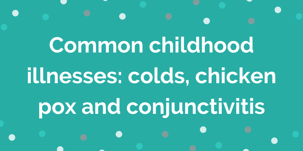 Common childhood illnesses_ colds, chicken pox and conjunctivitis