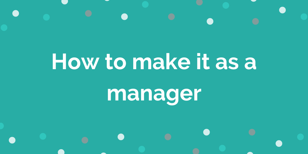 How to make it as a manager