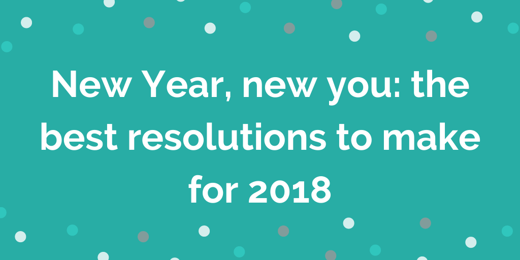 New Year, new you_ the best resolutions to make for 2018