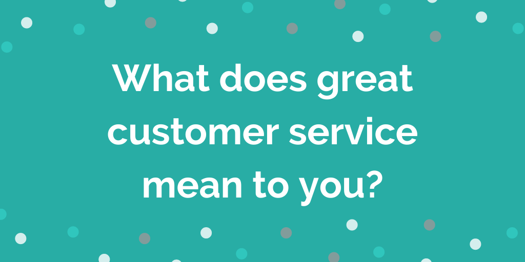 What does great customer service mean to you_