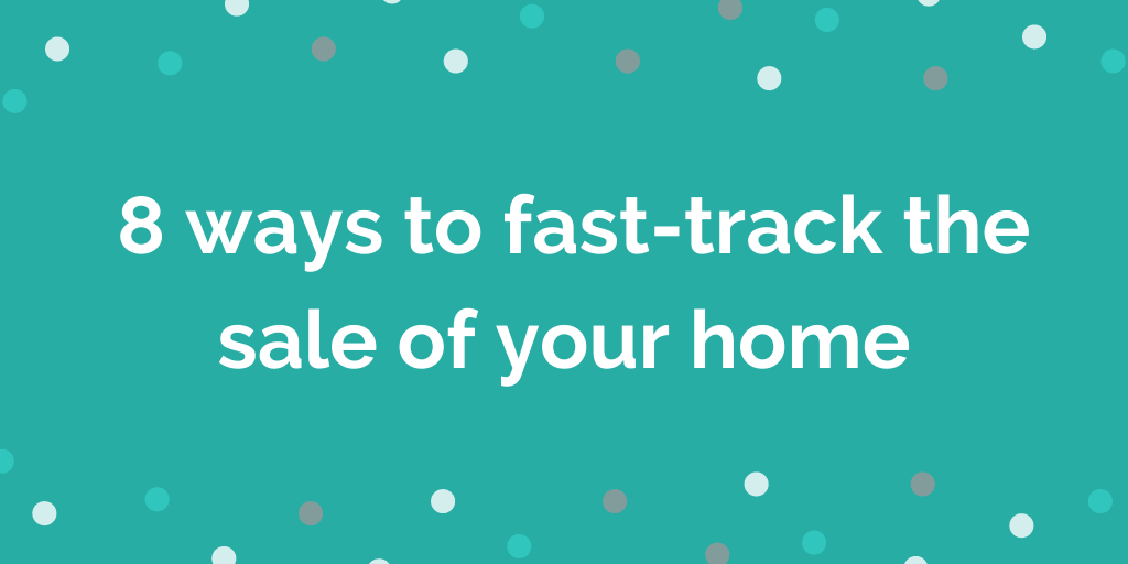 8 ways to fast-track the sale of your home