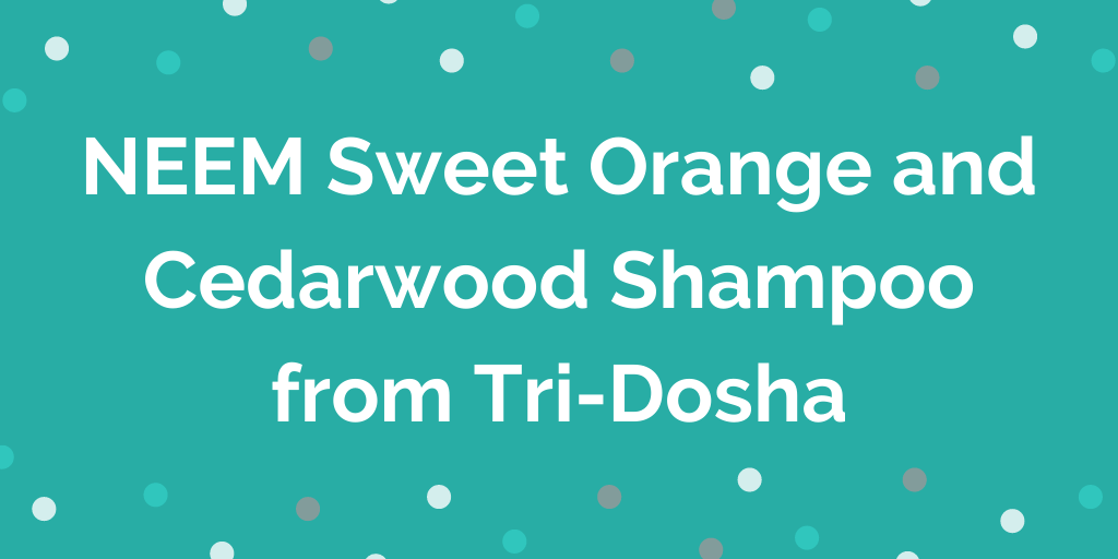 Natural beauty product review_ NEEM Sweet Orange and Cedarwood Shampoo from