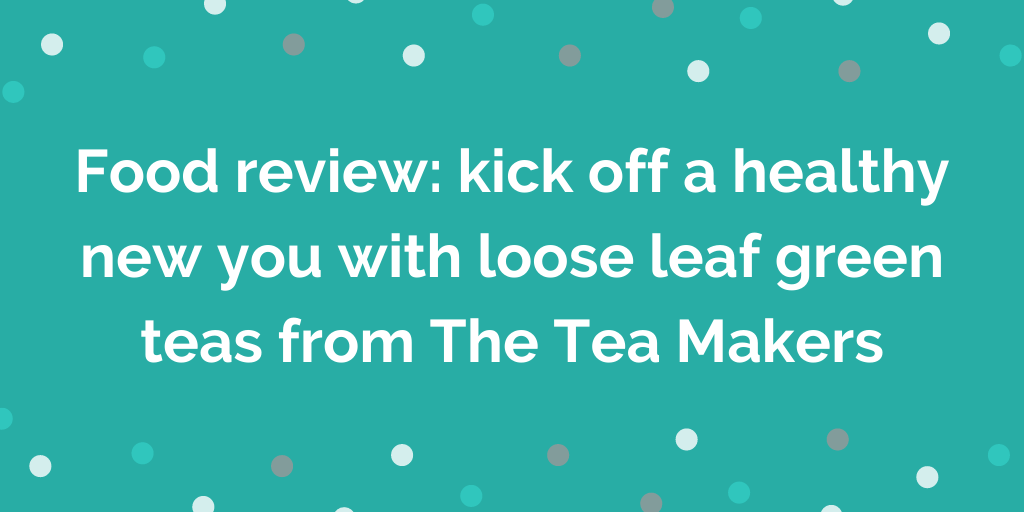 Food review_ kick off a healthy new you with loose leaf green teas from The