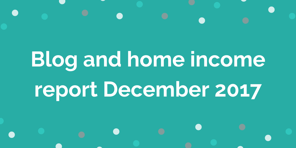 Blog and home income report December 2017