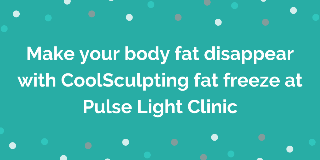 Make your body fat disappear with CoolSculpting fat freeze at Pulse Light C