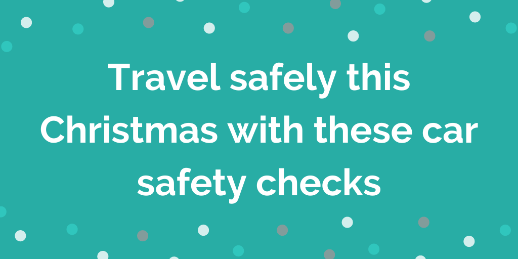 Travel safely this Christmas with these car safety checks
