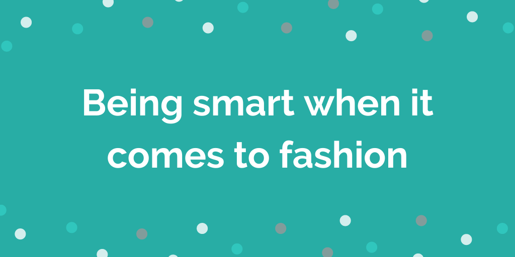 Being smart when it comes to fashion