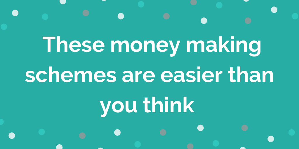 These money making schemes are easier than you think