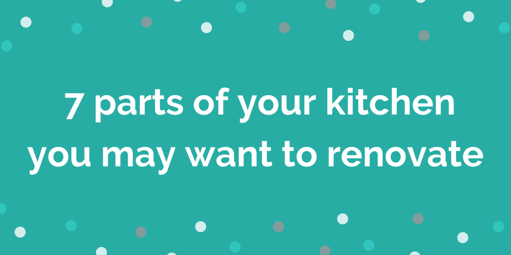 7 parts of your kitchen you may want to renovate