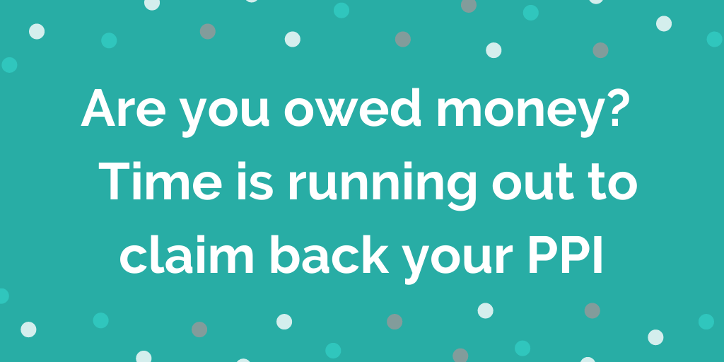 Are you owed money_ Time is running out to claim back your PPI