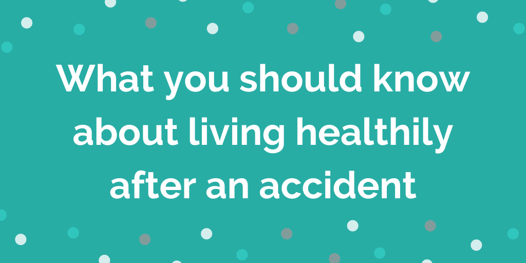 What you should know about living healthily after an accident