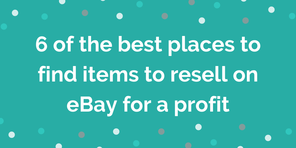 6 of the best places to find items to resell on eBay for a profit
