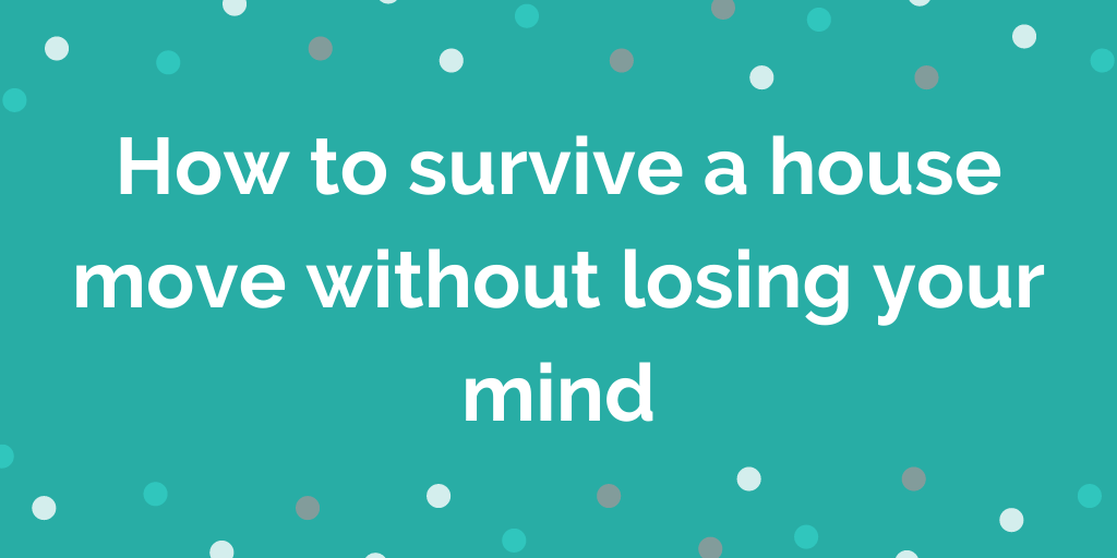 How to survive a house move without losing your mind