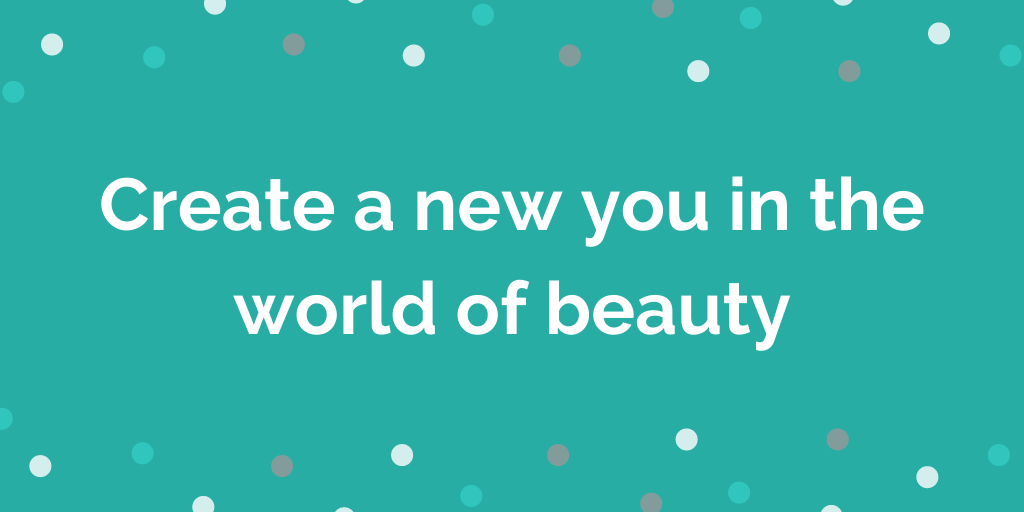 Create a new you in the world of beauty