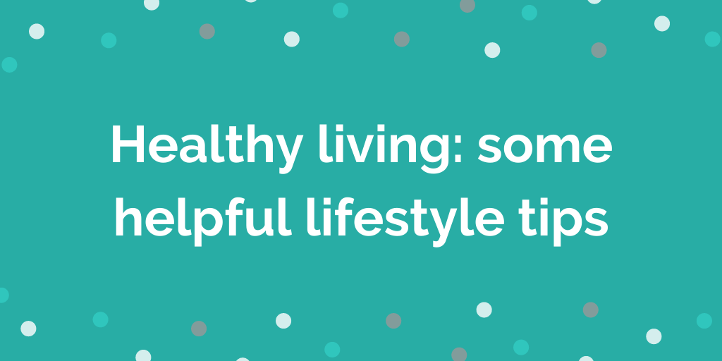 Healthy living_ some helpful lifestyle tips