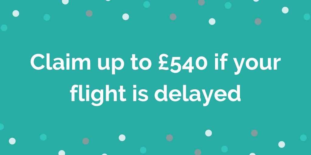 Claim up to £540 if your flight is delayed