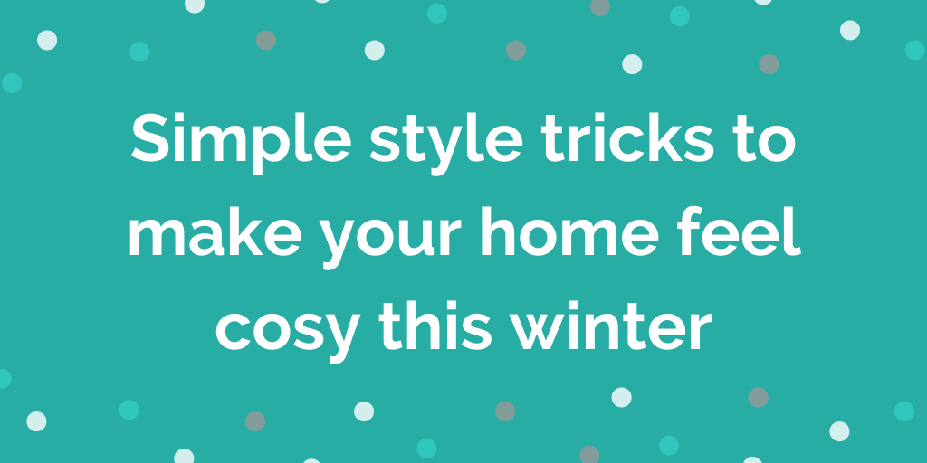 Simple style tricks to make your home feel cosy this winter