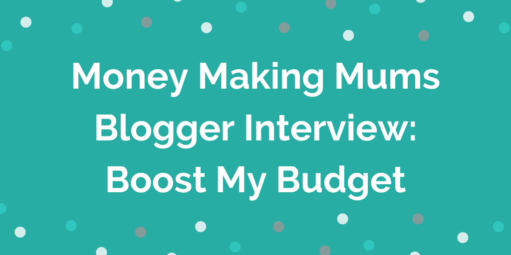 Money Making Mums Blogger Interview_ Boost My Budget