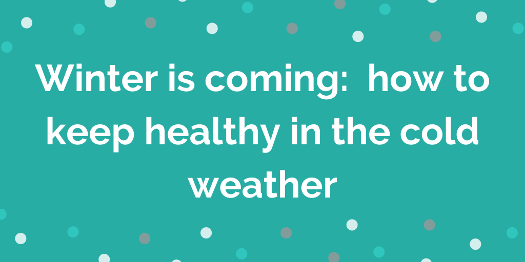 Winter is coming how to keep healthy in the cold weather