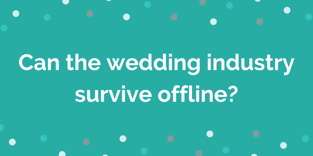 Can the wedding industry survive offline_