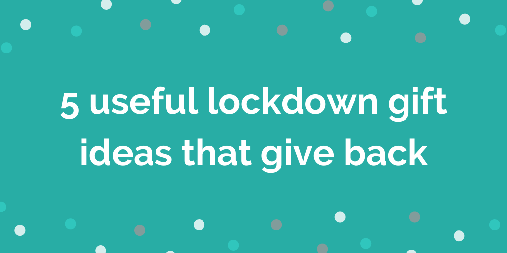5 useful lockdown gift ideas that give back