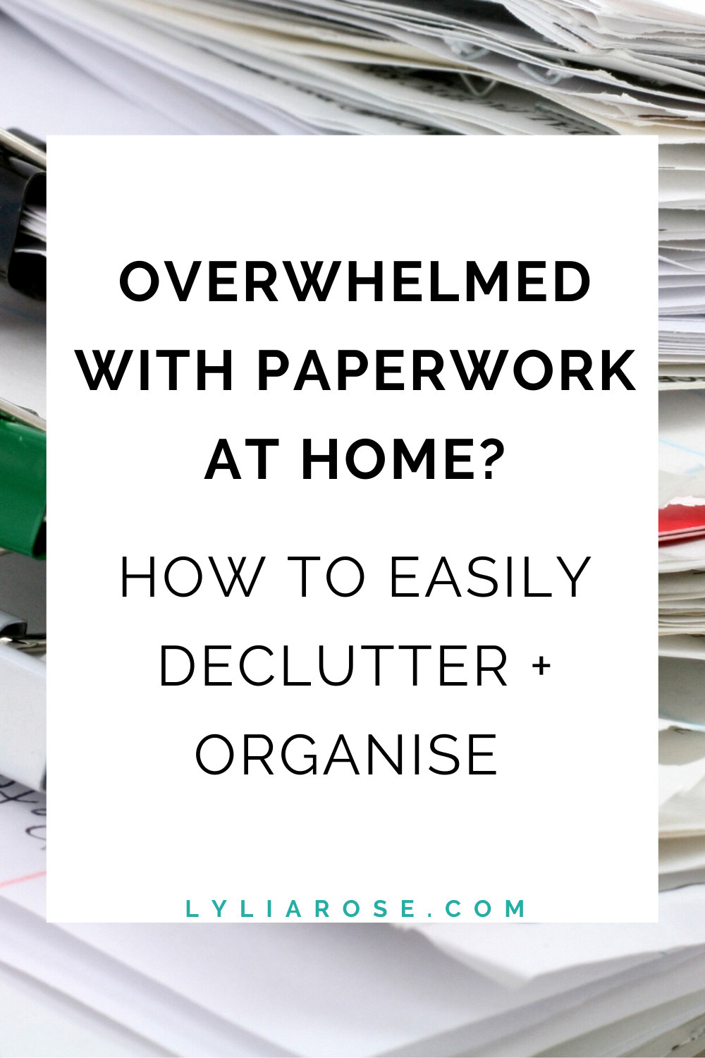 Overwhelmed with paperwork at home_ How to easily declutter + organise (2
