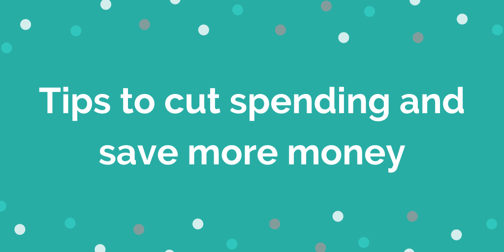 tips to cut spending and save more money