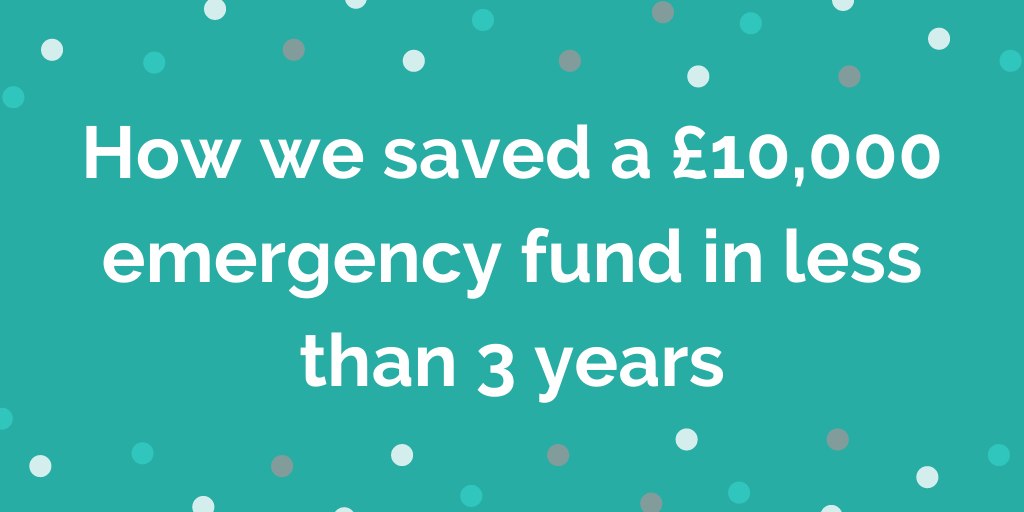 How we saved a £10,000 emergency fund in less than 3 years